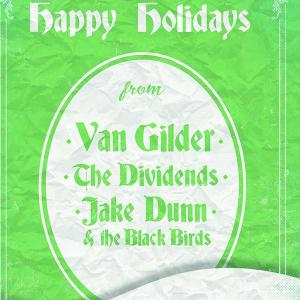 Van Gilder  w/ The Dividends Jake Dunn & The Blackbirds