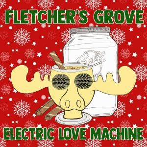 Fletcher's Grove w/ Electric Love Machine
