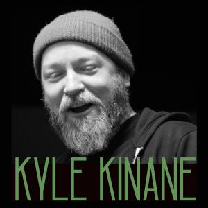 Kyle Kinane (Early Show) w/ Noah Basden and Justin Powers