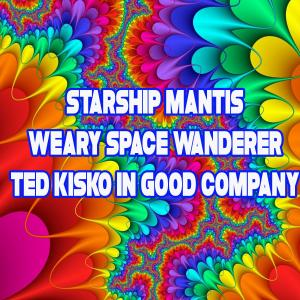 Starship Mantis, Weary Space Wanderer, Ted Kisko In Good Company