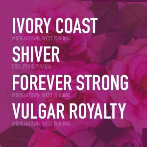 Ivory Coast, Forever Strong, Shiver, Vulgar Royalty