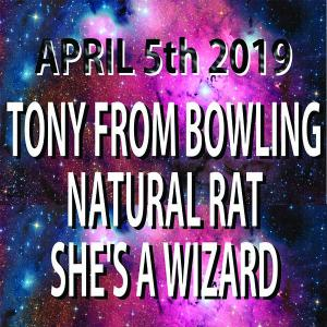 Tony From Bowling, Natural Rat,  She's A Wizard,