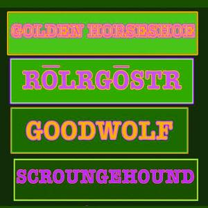 Goldenhorseshoe, Rolrgostr, Scroungehound, Goodwolf