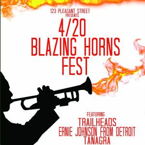 4/20 Blazing Horns Fest feat. Trailheads, Ernie Johnson From Detroit, Tanagra