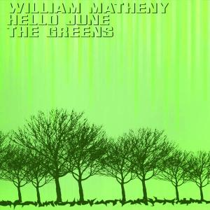 William Matheny, Hello June, The Greens