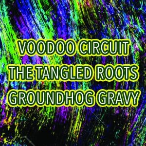 Voodoo Circuit, The Tangled Roots, Groundhog Gravy
