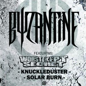 Byzantine , Worst Kept Secret ,Knuckleduster, Solarburn