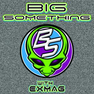 Big Something w/ Exmag
