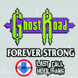 Ghost Road, The Downstrokes, Forever Strong , Last Call Hooligans