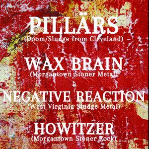 Pillärs, Wax Brain,  Negative Reaction, Howitzer