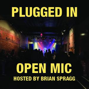 Plugged In Open Mic hosted by Brian Spragg