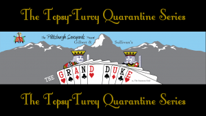 Topsy-Turvy Quarantine Series: The Grand Duke 2018