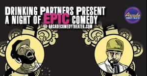 Drinking Partners Present: A Night of EPIC Comedy