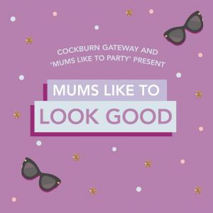 CANCELLED: Mums like to Look Good