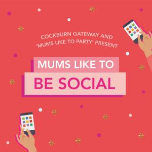 CANCELLED: Mums like to Be Social