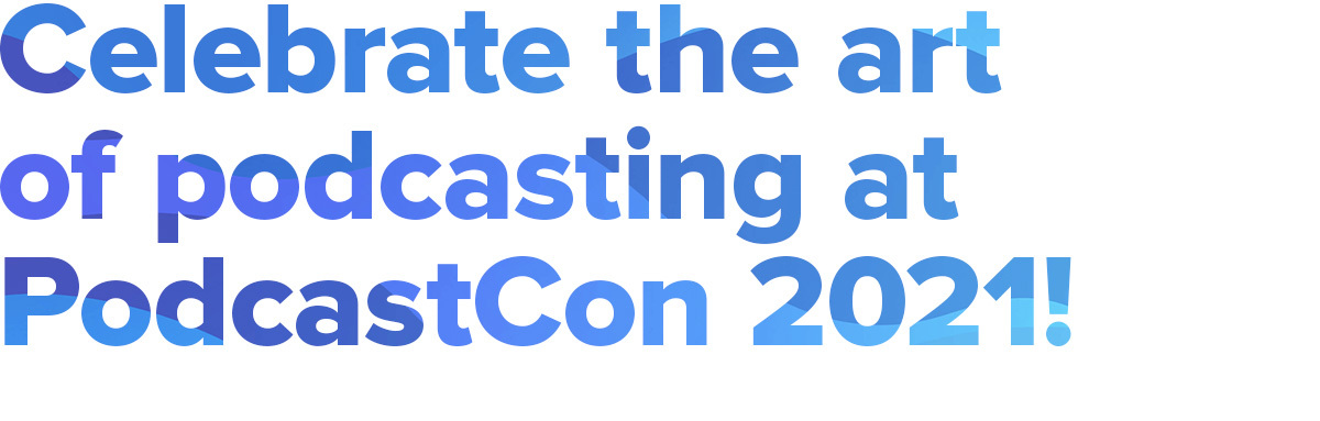 Celebrate the art of podcasting at PodcastCon 2020!