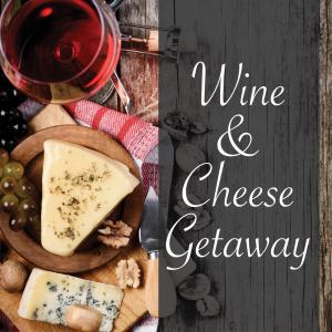 Wine and Cheese Getaway February 16-17