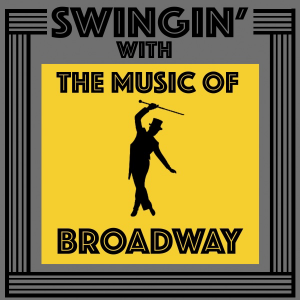Swingin' With The Music Of Broadway