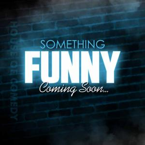 Something Funny Soon