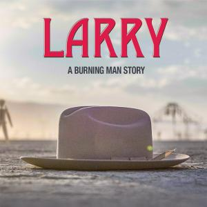 """LARRY: A Burning Man Story"" World Film Premiere"