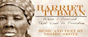 Harriet Tubman: When I Crossed That Line to Freedom
