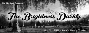 The Big Deal presents: The Brightness Darkly