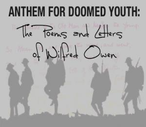anthem for doomed youth by wilfred owen Wilfred owen, who wrote some of the best british poetry on world war i, composed nearly all of his poems in slightly over a year, from august 1917 to september 1918.