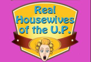 Real Housewives of the U. P. !