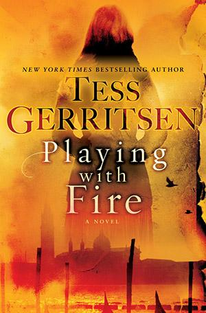 Tess Gerritsen, Playing With Fire